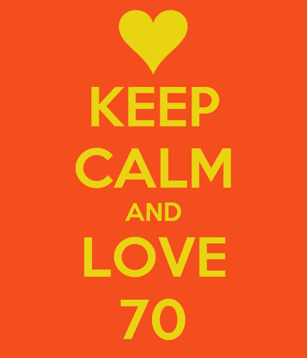 KEEP CALM AND LOVE 70