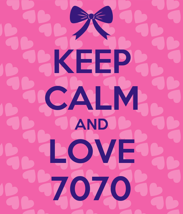 KEEP CALM AND LOVE 7070