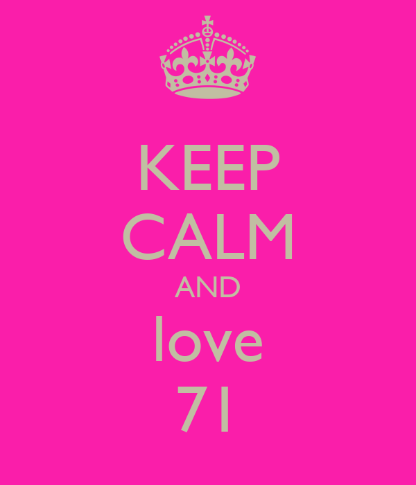 KEEP CALM AND love 71