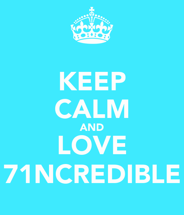 KEEP CALM AND LOVE 71NCREDIBLE