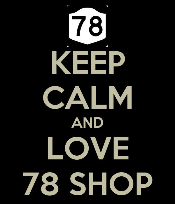 KEEP CALM AND LOVE 78 SHOP