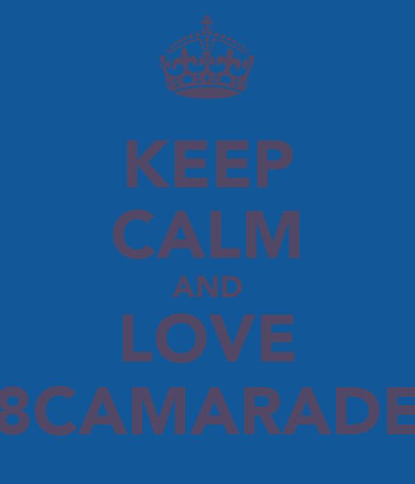 KEEP CALM AND LOVE 78CAMARADES