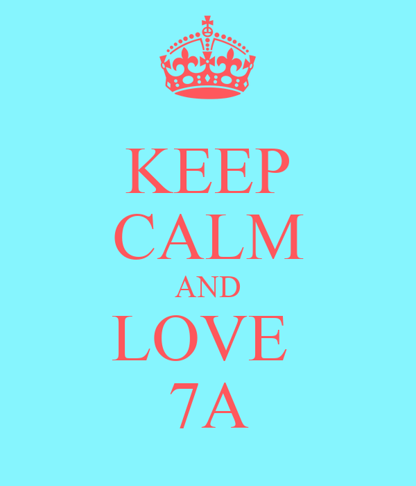 KEEP CALM AND LOVE  7A