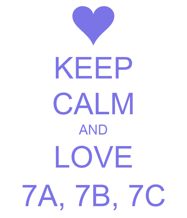 KEEP CALM AND LOVE 7A, 7B, 7C