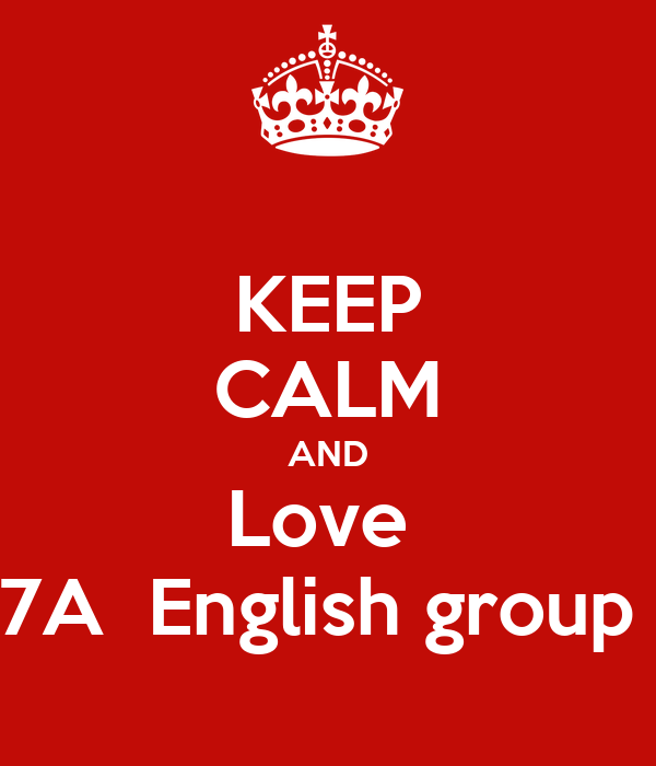 KEEP CALM AND Love  7A  English group