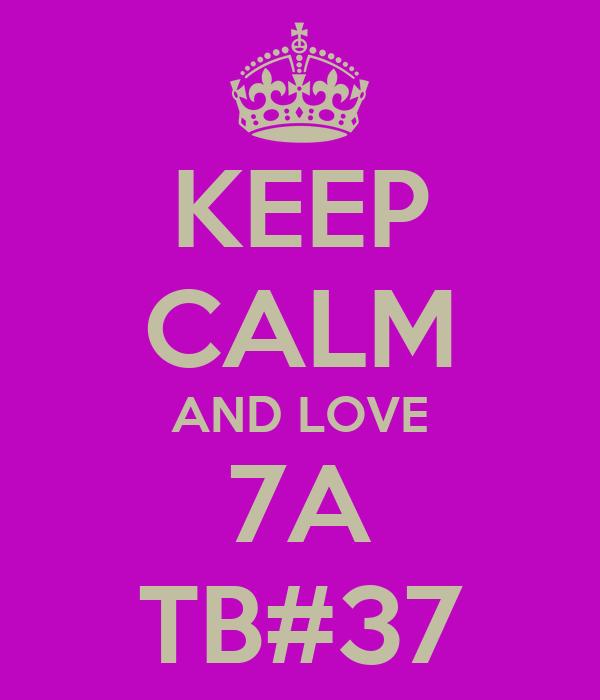 KEEP CALM AND LOVE 7A TB#37