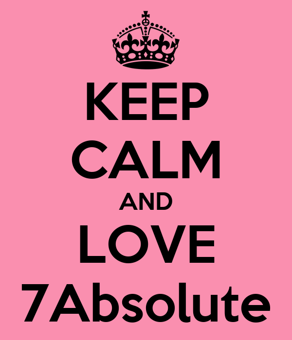 KEEP CALM AND LOVE 7Absolute