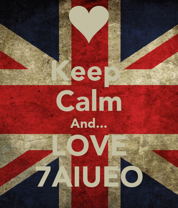 Keep  Calm And... LOVE 7AIUEO