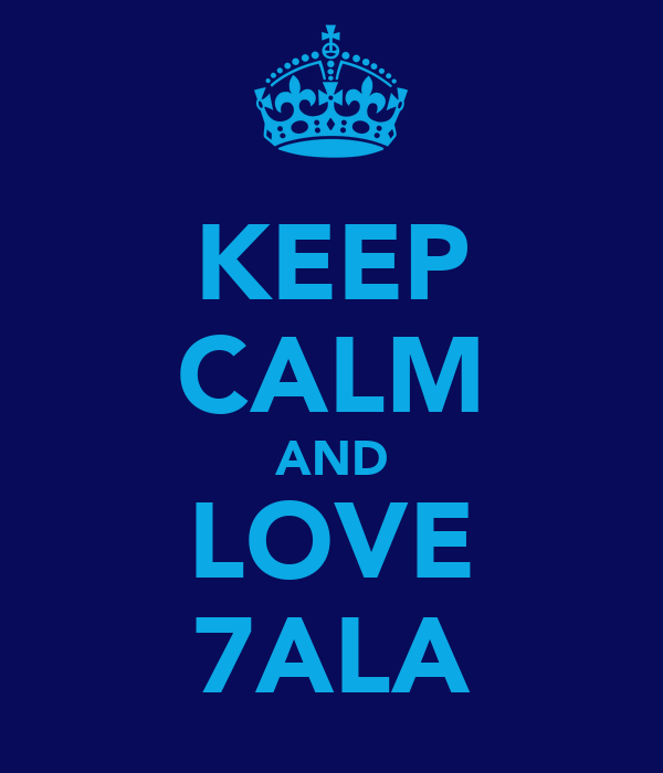 KEEP CALM AND LOVE 7ALA