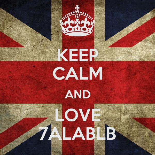 KEEP CALM AND LOVE 7ALABLB