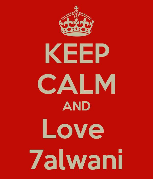 KEEP CALM AND Love  7alwani