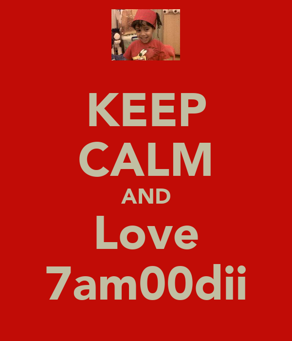 KEEP CALM AND Love 7am00dii