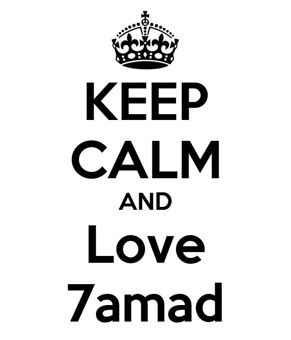 KEEP CALM AND Love 7amad