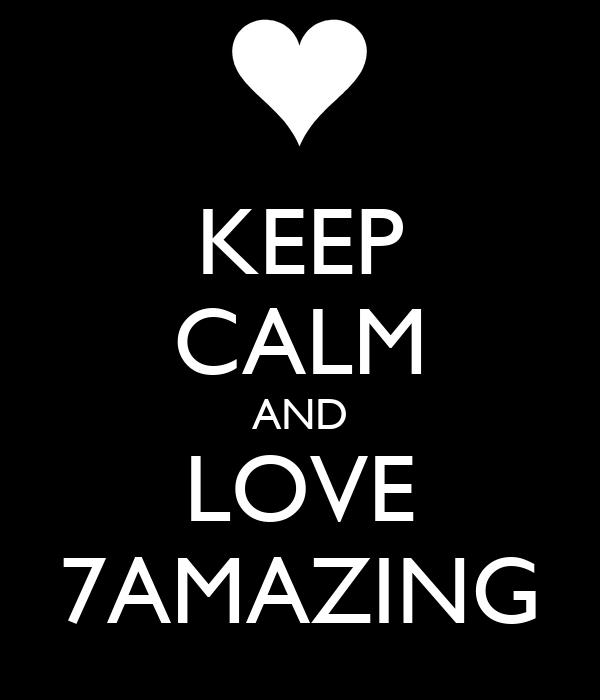 KEEP CALM AND LOVE 7AMAZING