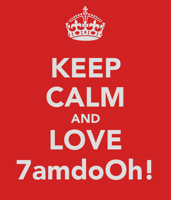 KEEP CALM AND LOVE 7amdoOh!
