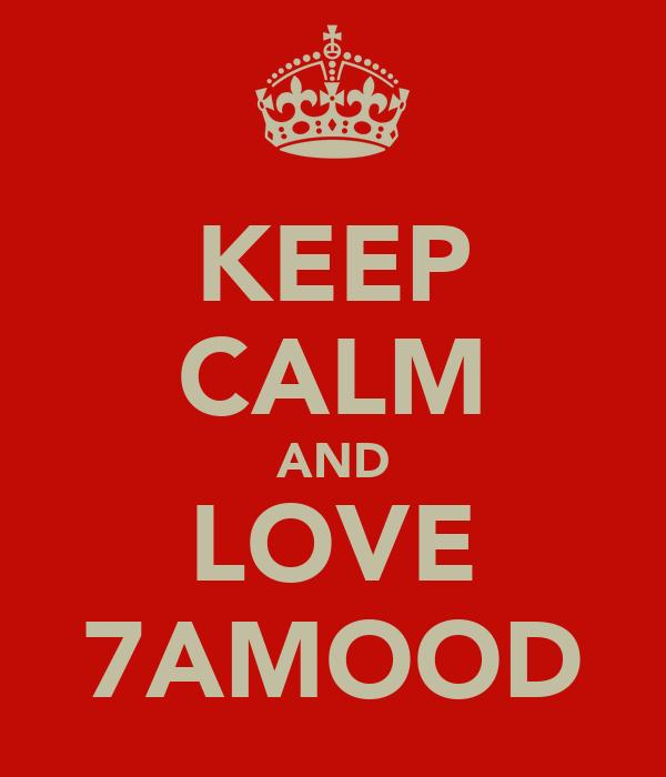 KEEP CALM AND LOVE 7AMOOD