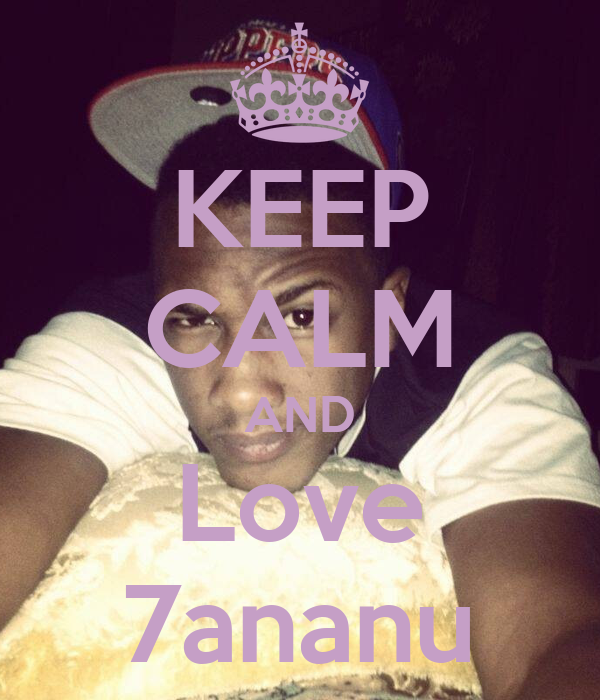 KEEP CALM AND Love 7ananu