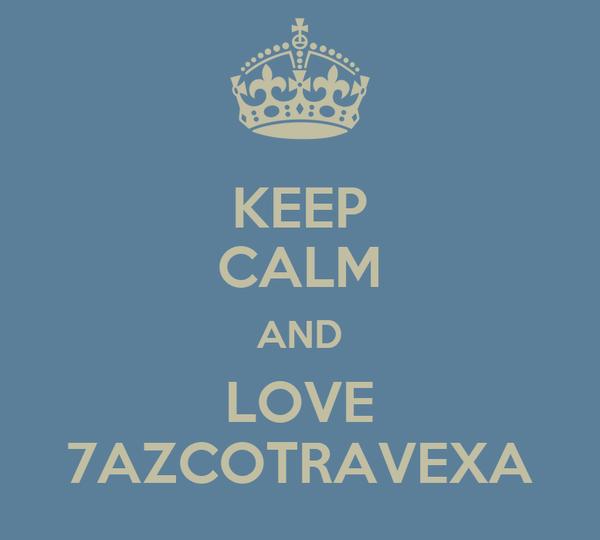 KEEP CALM AND LOVE 7AZCOTRAVEXA