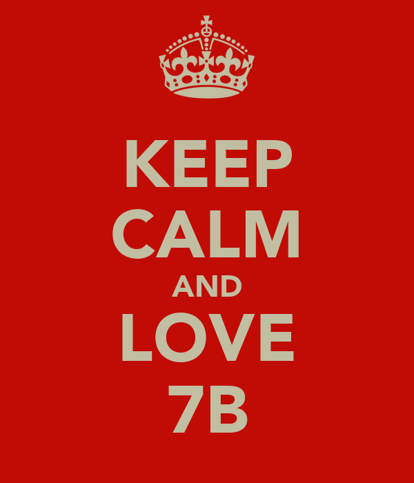 KEEP CALM AND LOVE 7B