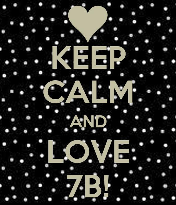 KEEP CALM AND LOVE 7B!