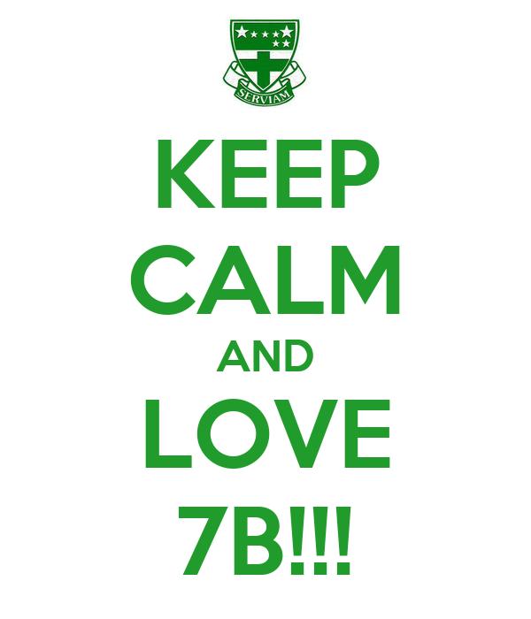 KEEP CALM AND LOVE 7B!!!
