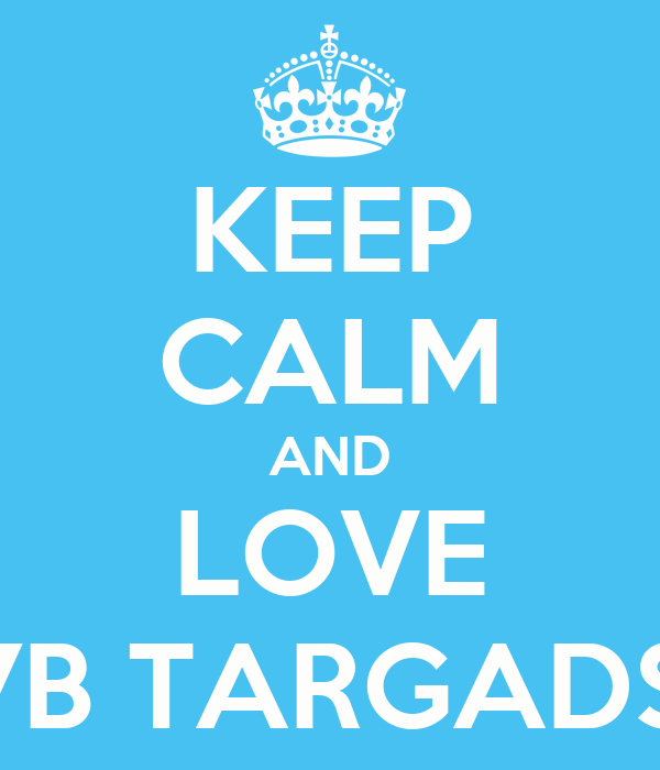 KEEP CALM AND LOVE 7B TARGADS