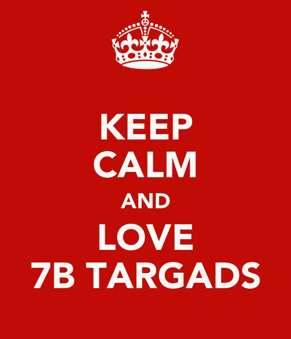 KEEP CALM AND LOVE 7B TARGADS