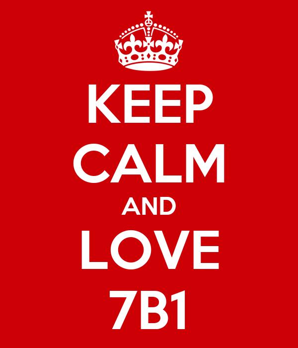 KEEP CALM AND LOVE 7B1