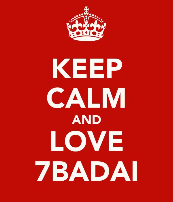 KEEP CALM AND LOVE 7BADAI