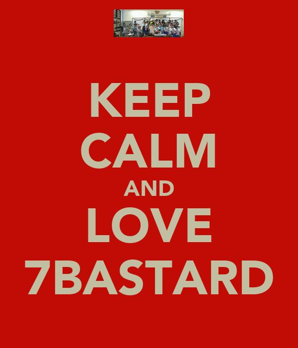 KEEP CALM AND LOVE 7BASTARD