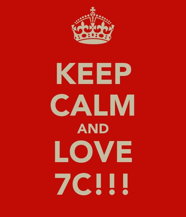 KEEP CALM AND LOVE 7C!!!