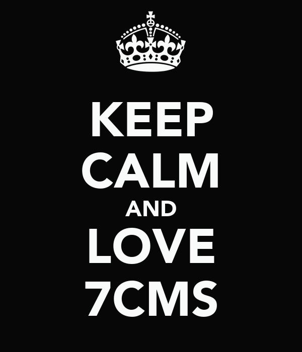 KEEP CALM AND LOVE 7CMS