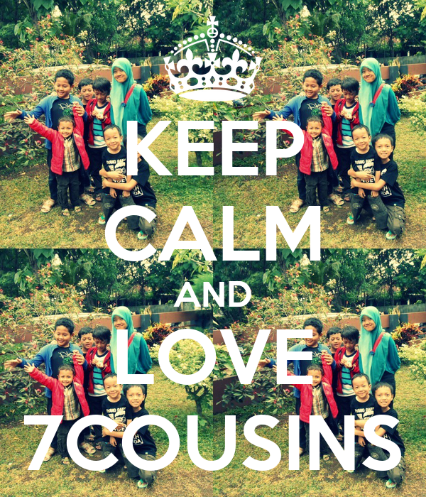 KEEP CALM AND LOVE 7COUSINS