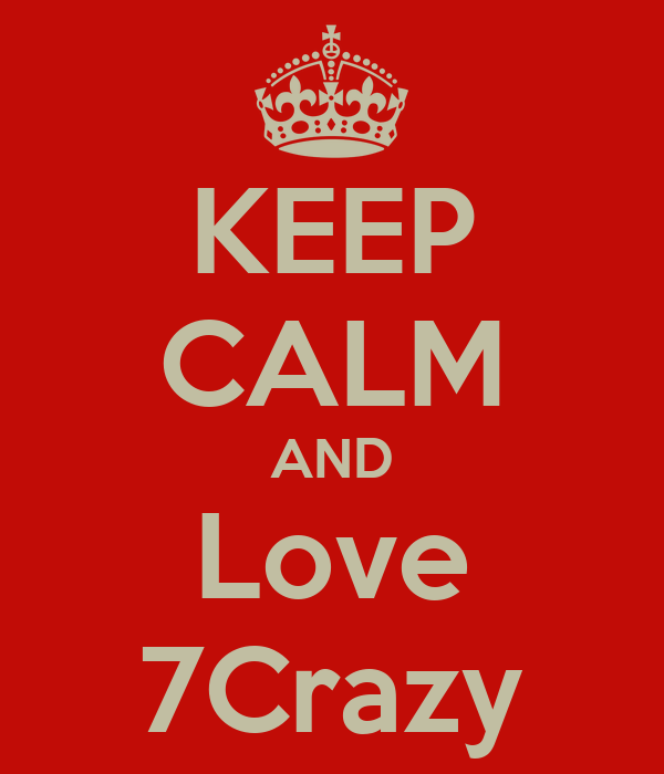 KEEP CALM AND Love 7Crazy