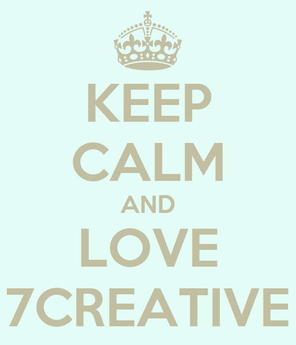 KEEP CALM AND LOVE 7CREATIVE