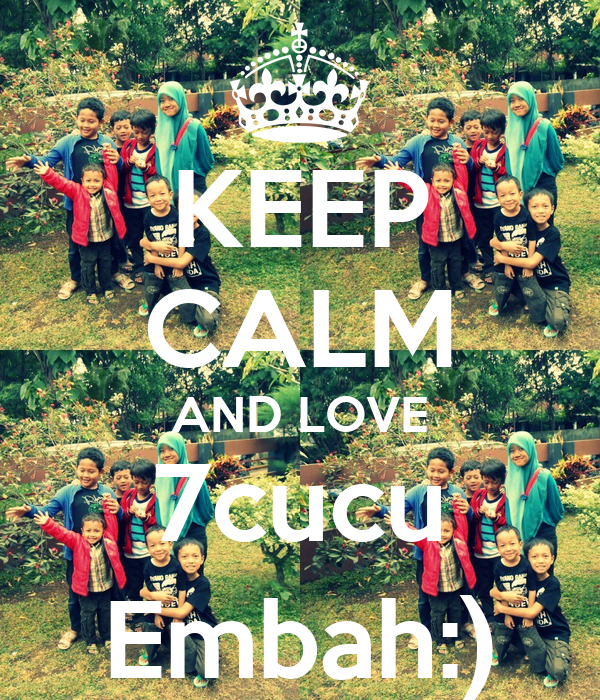 KEEP CALM AND LOVE 7cucu Embah:)