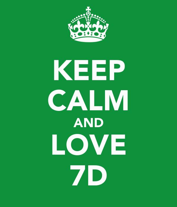KEEP CALM AND LOVE 7D