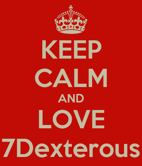 KEEP CALM AND LOVE 7Dexterous