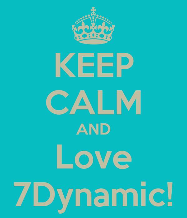 KEEP CALM AND Love 7Dynamic!
