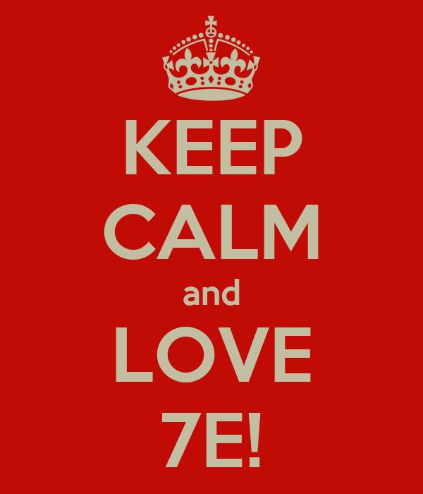 KEEP CALM and LOVE 7E!