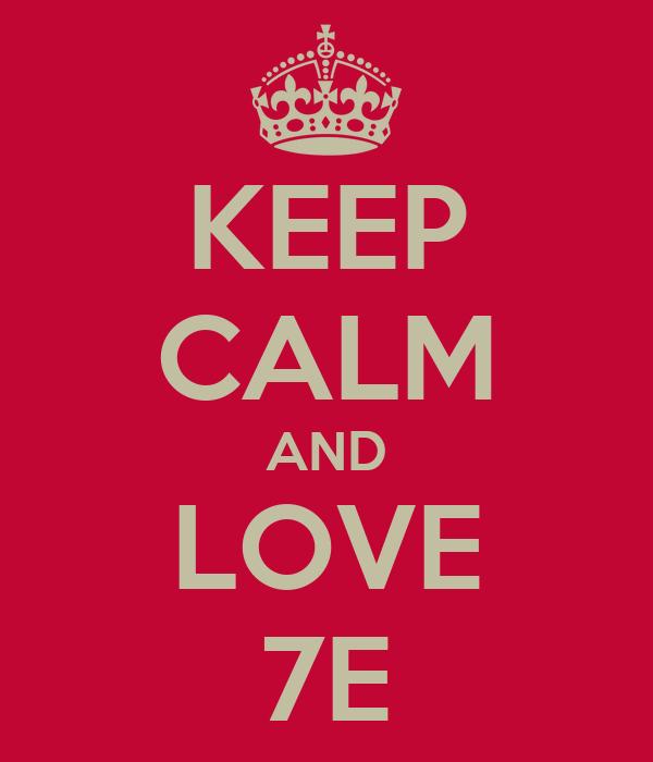 KEEP CALM AND LOVE 7E