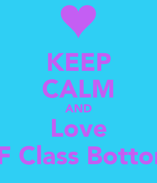 KEEP CALM AND Love 7F Class Bottom