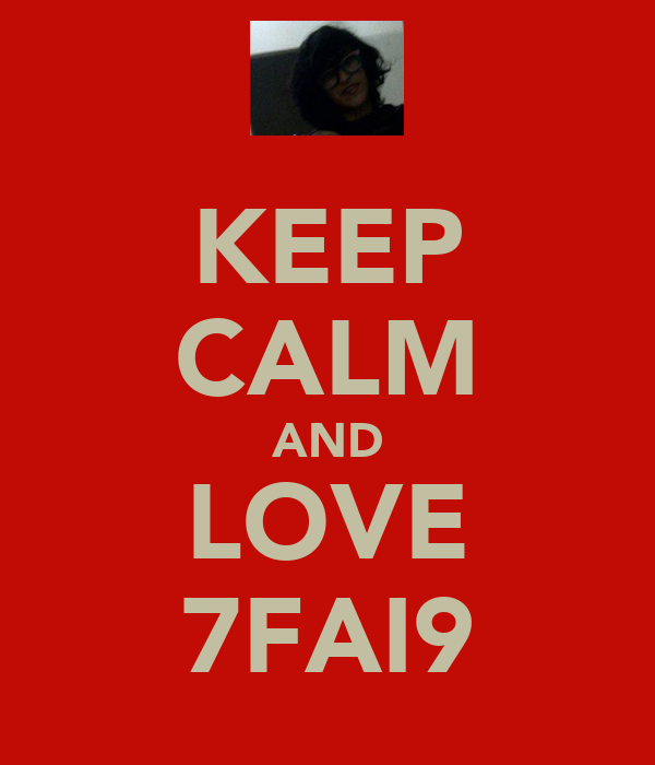 KEEP CALM AND LOVE 7FAI9