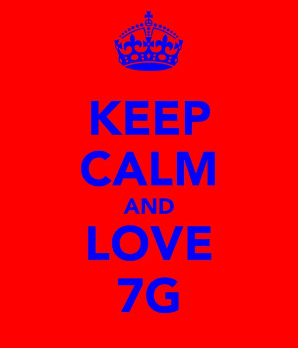KEEP CALM AND LOVE 7G