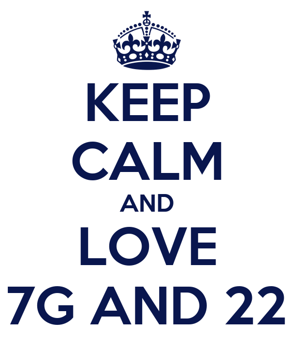 KEEP CALM AND LOVE 7G AND 22