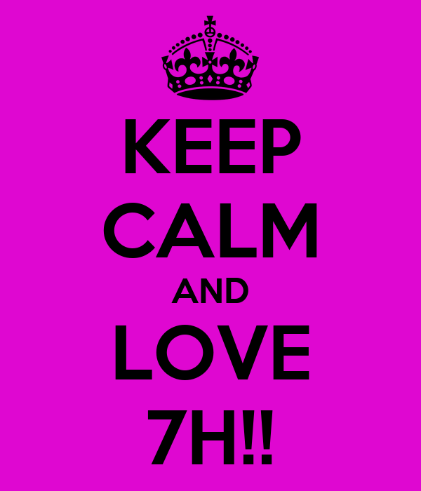 KEEP CALM AND LOVE 7H!!