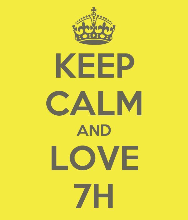 KEEP CALM AND LOVE 7H