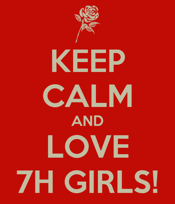 KEEP CALM AND LOVE 7H GIRLS!