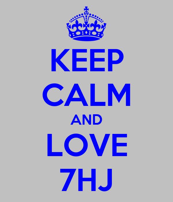 KEEP CALM AND LOVE 7HJ