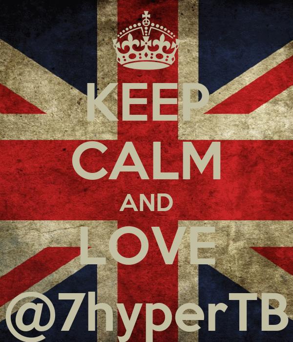 KEEP CALM AND LOVE @7hyperTB